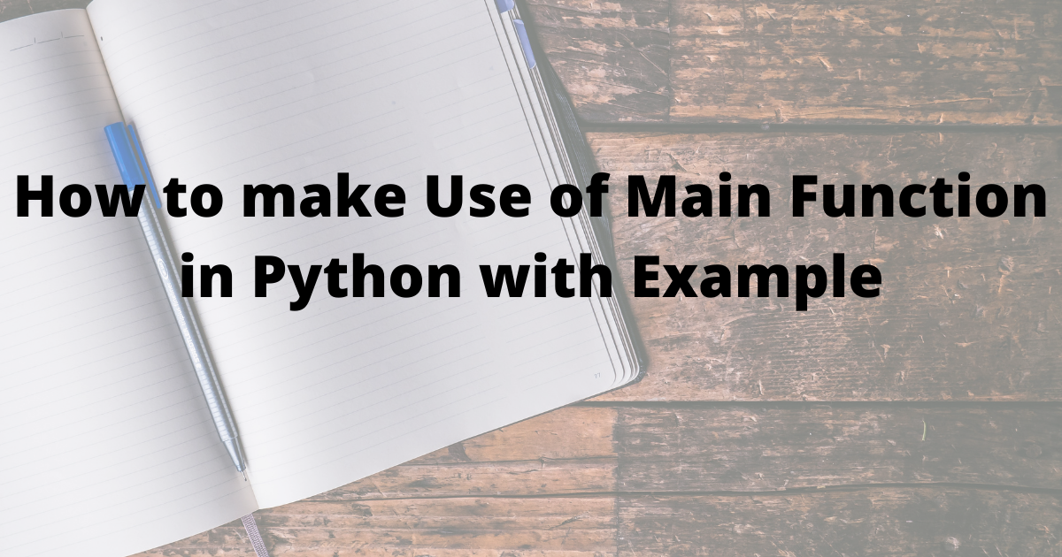 How to make use of main function in python with example